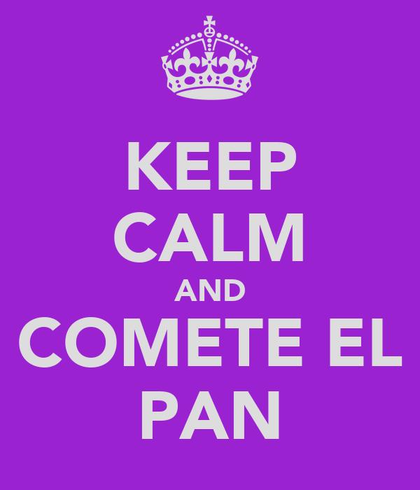 KEEP CALM AND COMETE EL PAN