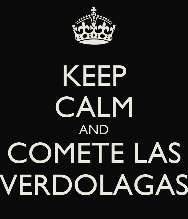 KEEP CALM AND COMETE LAS VERDOLAGAS