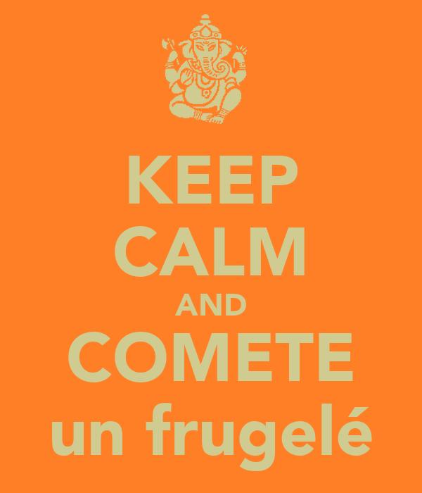KEEP CALM AND COMETE un frugelé