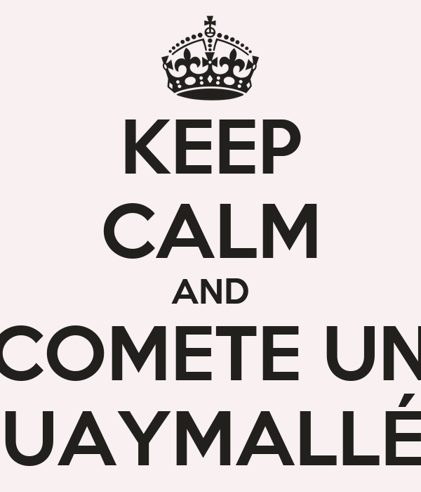 KEEP CALM AND COMETE UN GUAYMALLÉN