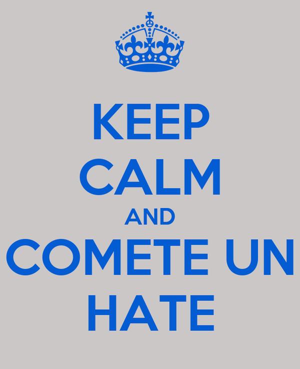KEEP CALM AND COMETE UN HATE