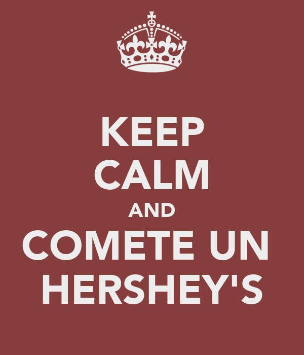 KEEP CALM AND COMETE UN  HERSHEY'S