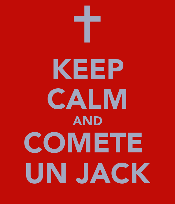 KEEP CALM AND COMETE  UN JACK