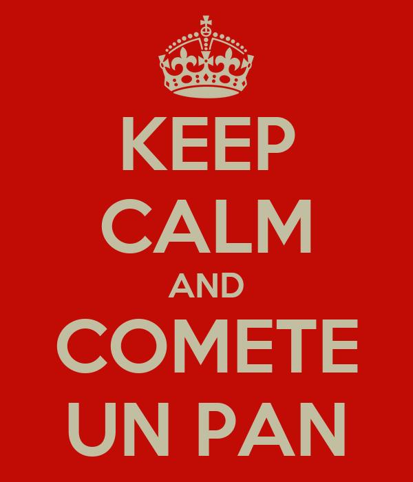 KEEP CALM AND COMETE UN PAN