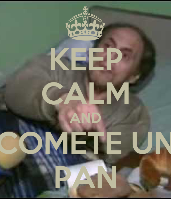 KEEP CALM AND COMETE UN PAN