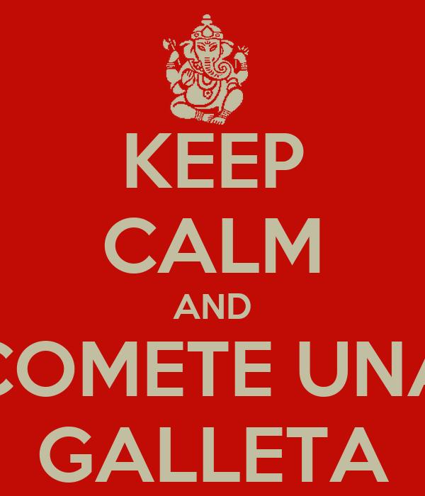 KEEP CALM AND COMETE UNA GALLETA