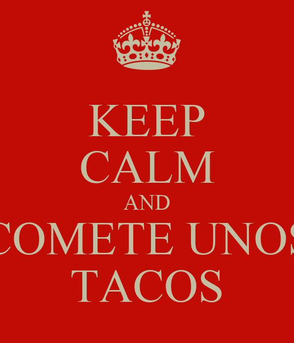 KEEP CALM AND COMETE UNOS TACOS