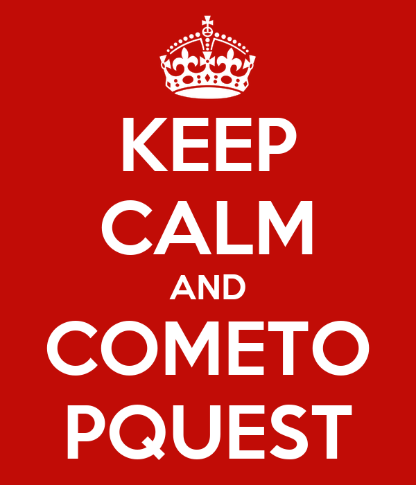 KEEP CALM AND COMETO PQUEST