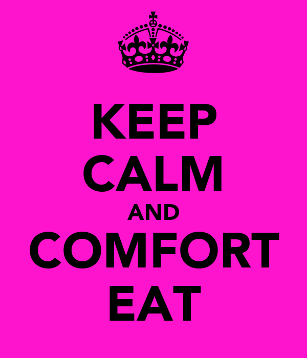 KEEP CALM AND COMFORT EAT