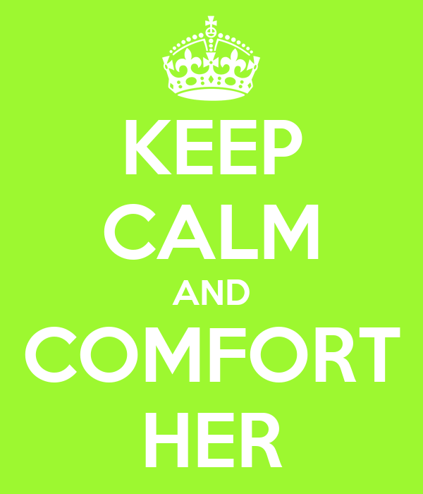 KEEP CALM AND COMFORT HER