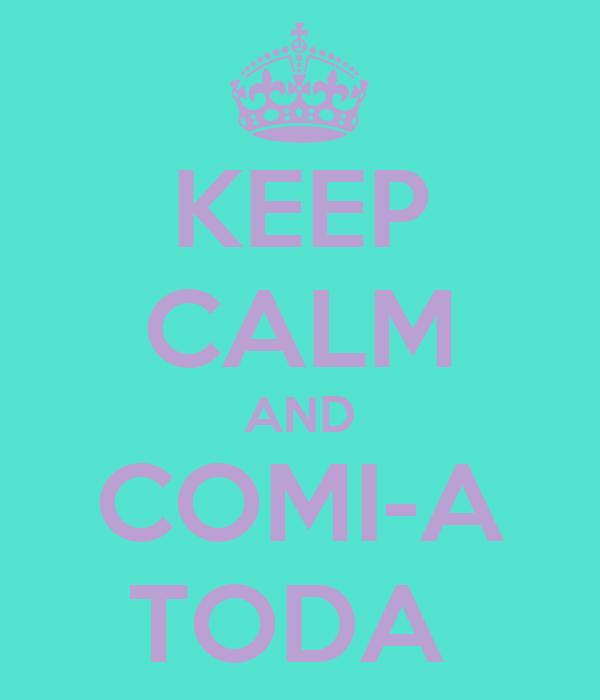 KEEP CALM AND COMI-A TODA