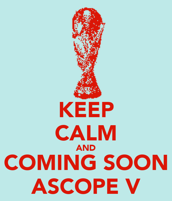 KEEP CALM AND COMING SOON ASCOPE V