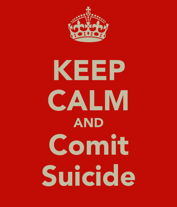 KEEP CALM AND Comit Suicide