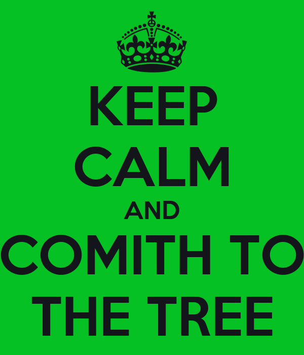 KEEP CALM AND COMITH TO THE TREE