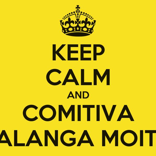 KEEP CALM AND COMITIVA BALANGA MOITA