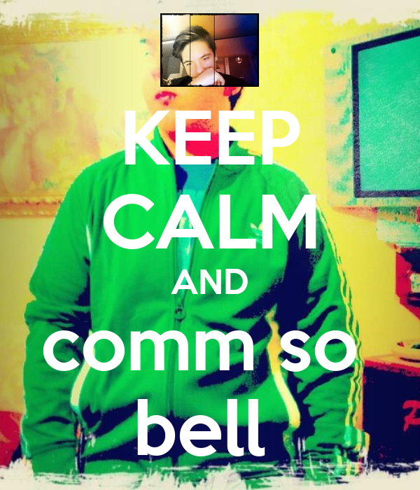KEEP CALM AND comm so  bell