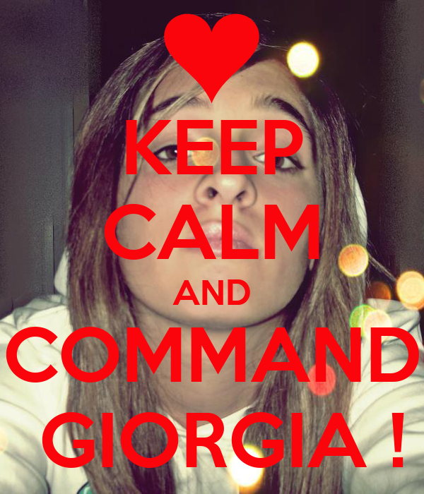 KEEP CALM AND COMMAND  GIORGIA !