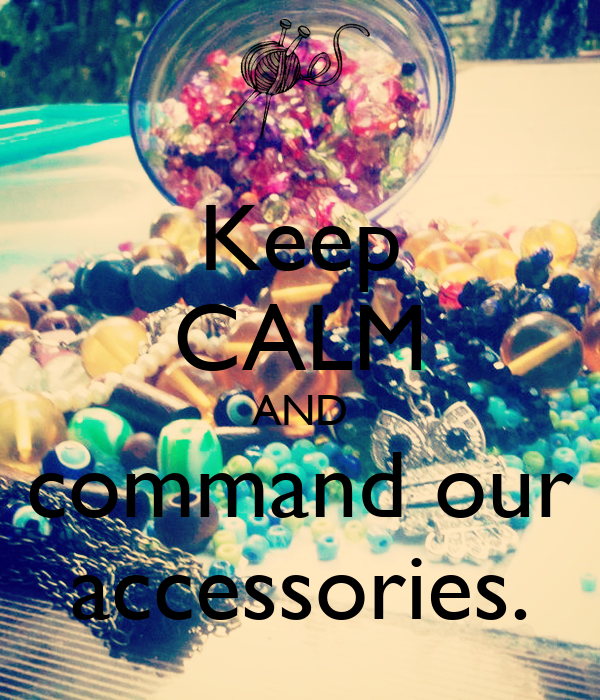 Keep CALM AND command our accessories.
