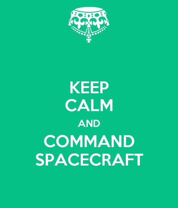 KEEP CALM AND COMMAND SPACECRAFT