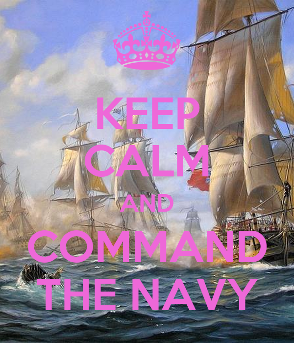 KEEP CALM AND COMMAND THE NAVY