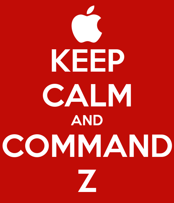 KEEP CALM AND COMMAND Z