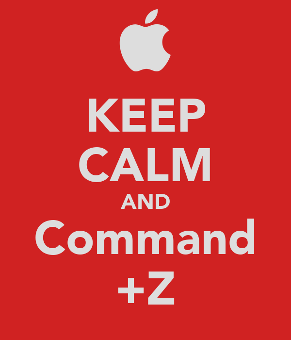 KEEP CALM AND Command +Z