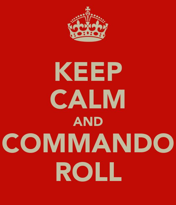 KEEP CALM AND COMMANDO ROLL