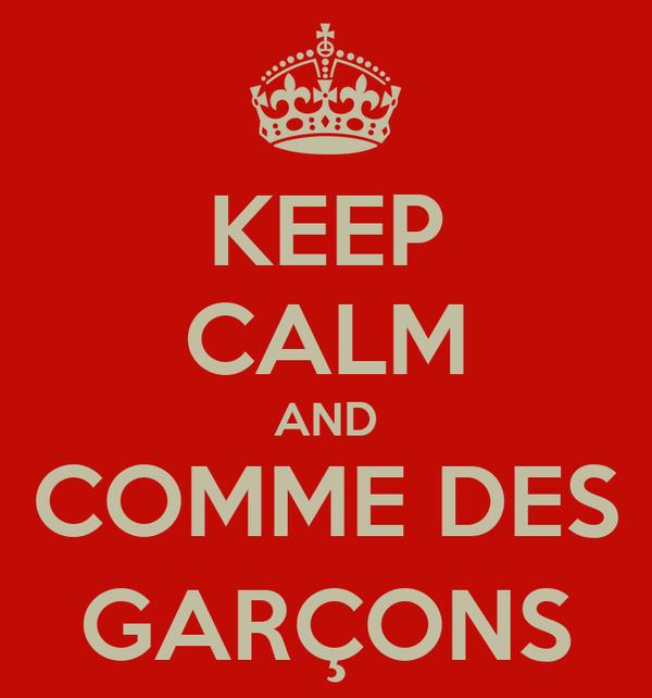 KEEP CALM AND COMME DES GARÇONS