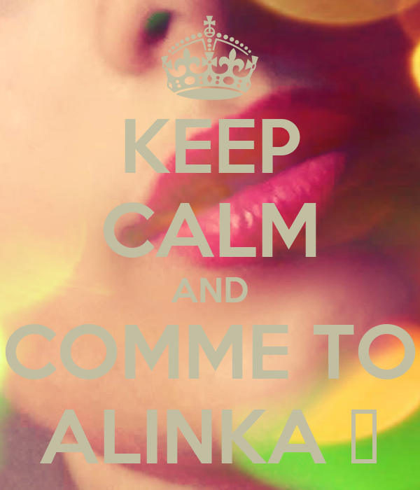 KEEP CALM AND COMME TO ALINKA ♥