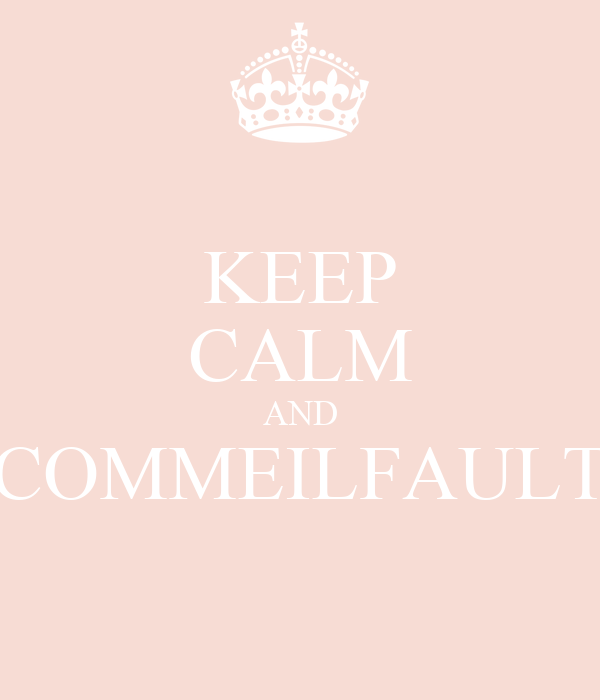 KEEP CALM AND COMMEILFAULT