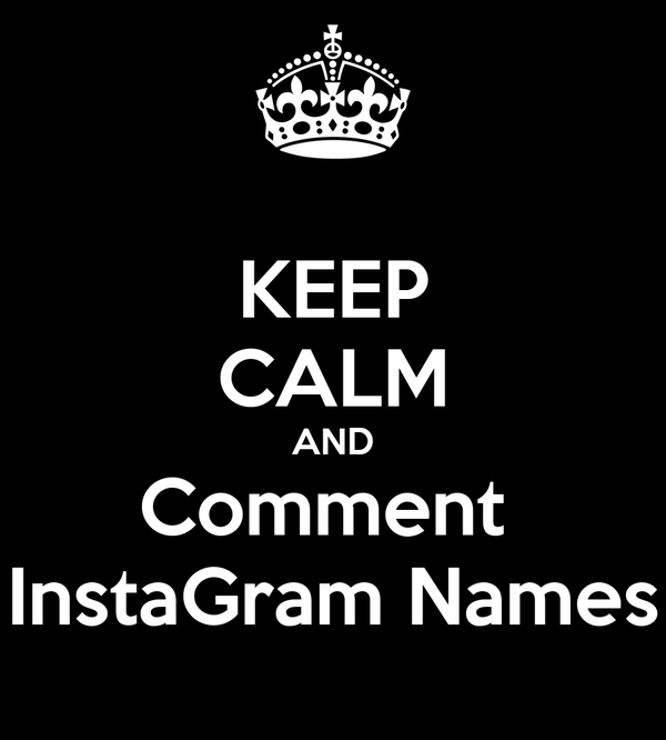 KEEP CALM AND Comment  InstaGram Names