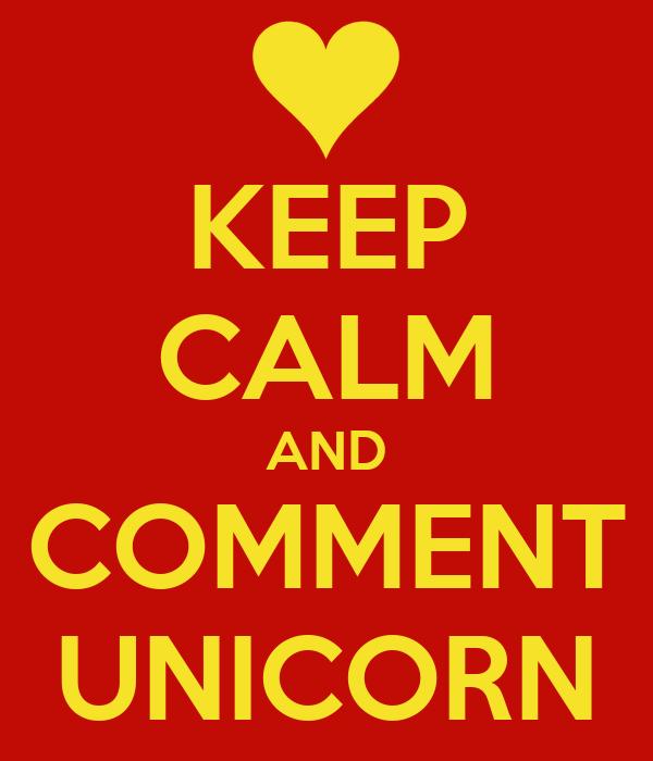 KEEP CALM AND COMMENT UNICORN