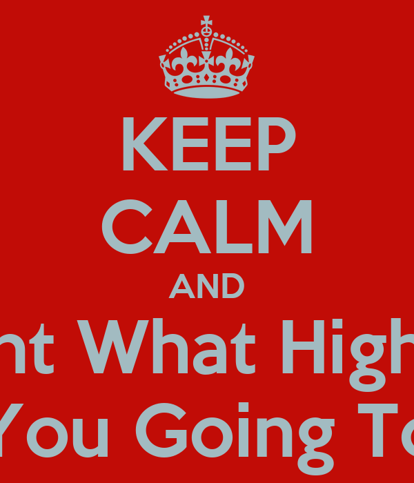KEEP CALM AND Comment What High-school  You Going To