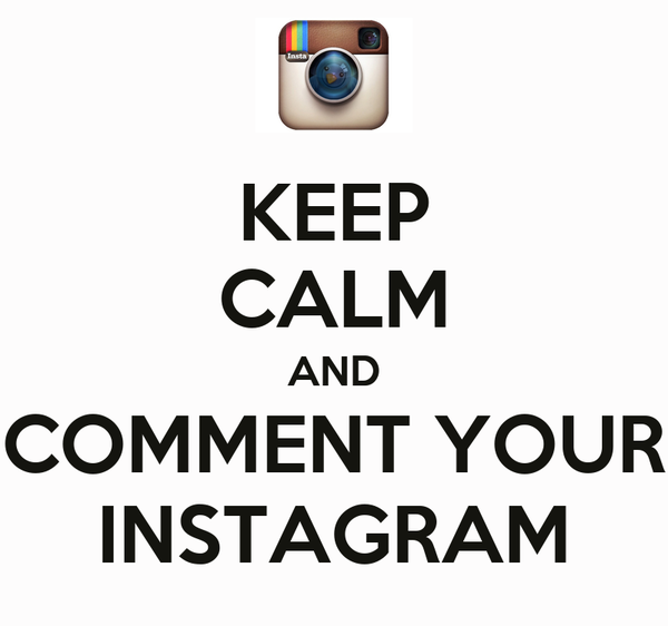 KEEP CALM AND COMMENT YOUR INSTAGRAM