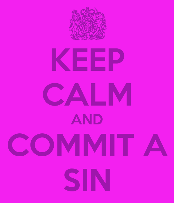 KEEP CALM AND COMMIT A SIN