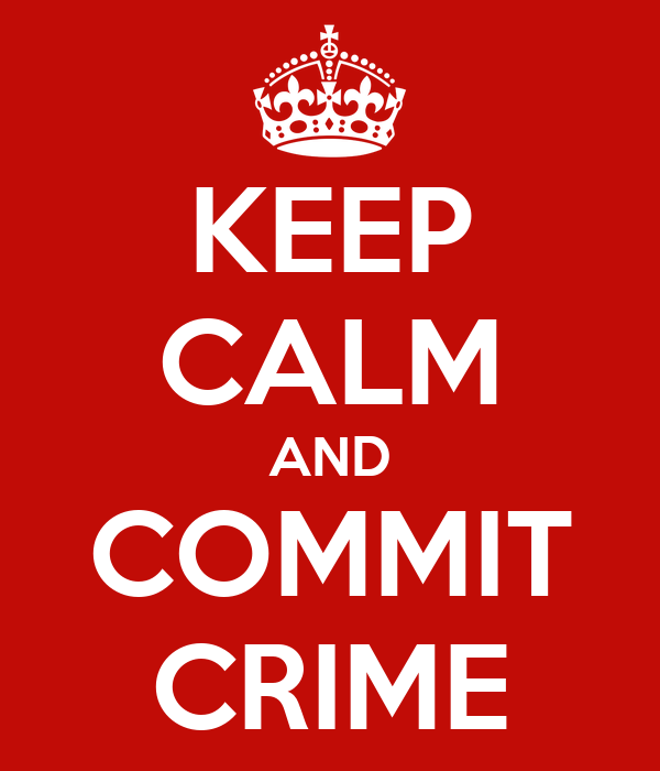KEEP CALM AND COMMIT CRIME
