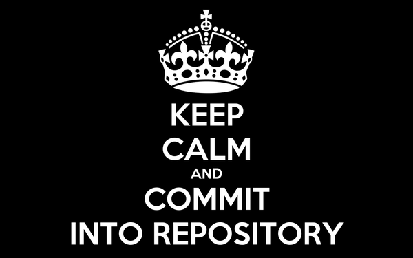 KEEP CALM AND COMMIT INTO REPOSITORY