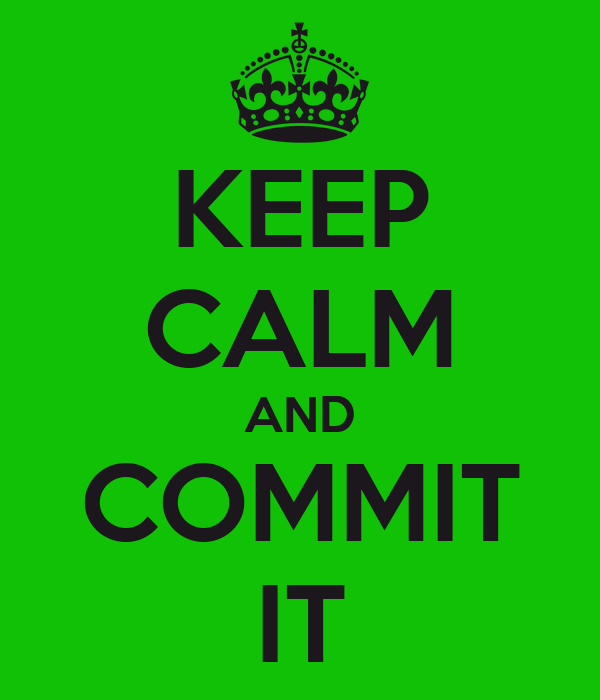 KEEP CALM AND COMMIT IT