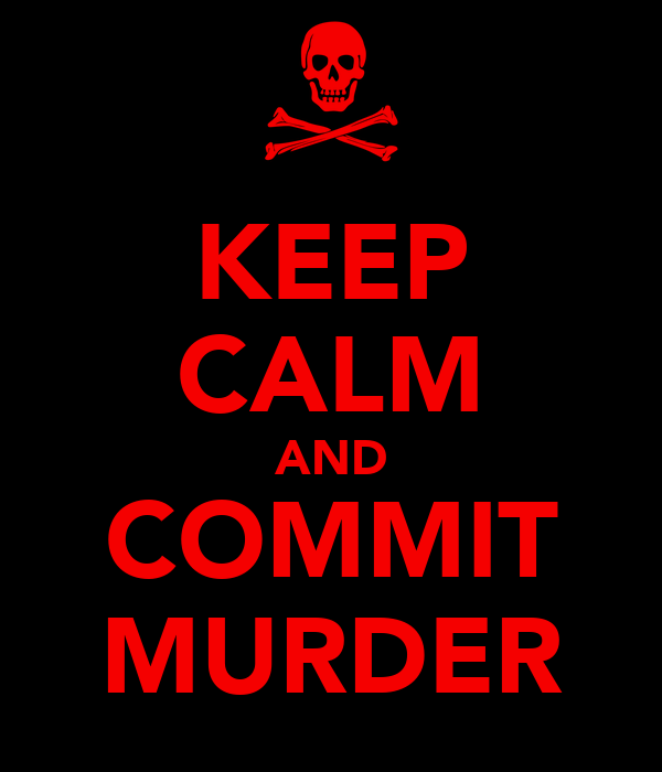 KEEP CALM AND COMMIT MURDER