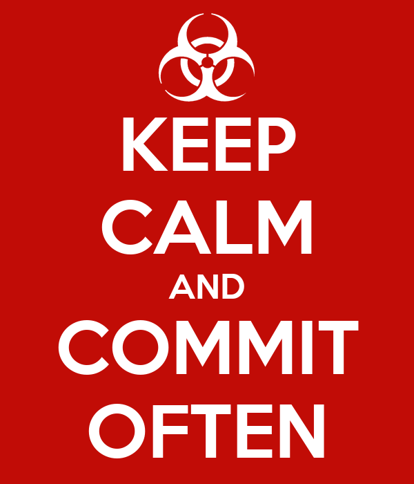 KEEP CALM AND COMMIT OFTEN