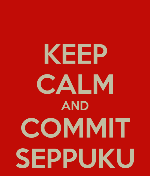 KEEP CALM AND COMMIT SEPPUKU