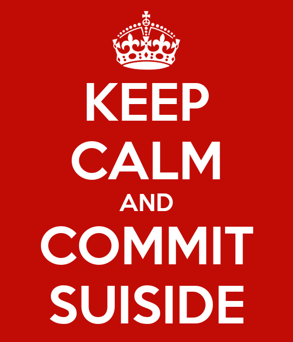 KEEP CALM AND COMMIT SUISIDE