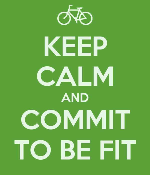 KEEP CALM AND COMMIT TO BE FIT