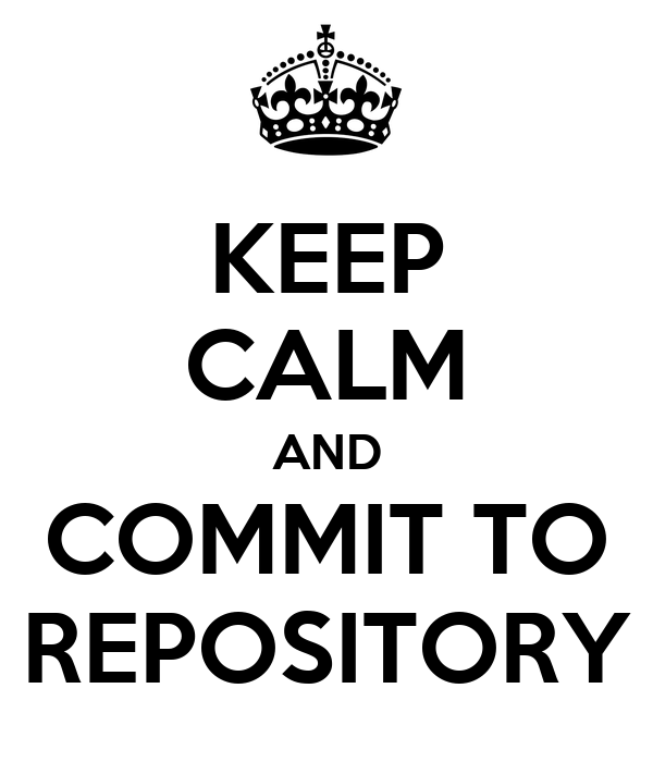 KEEP CALM AND COMMIT TO REPOSITORY