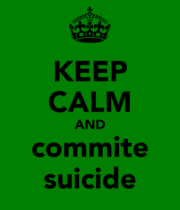 KEEP CALM AND commite suicide