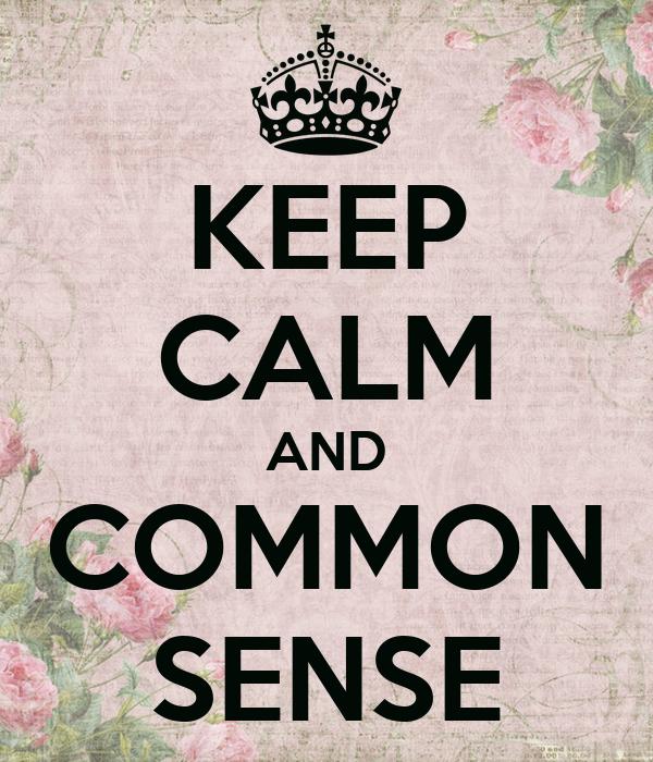 KEEP CALM AND COMMON SENSE