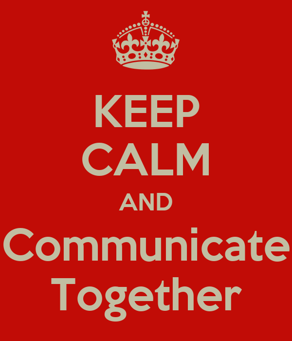 KEEP CALM AND Communicate Together