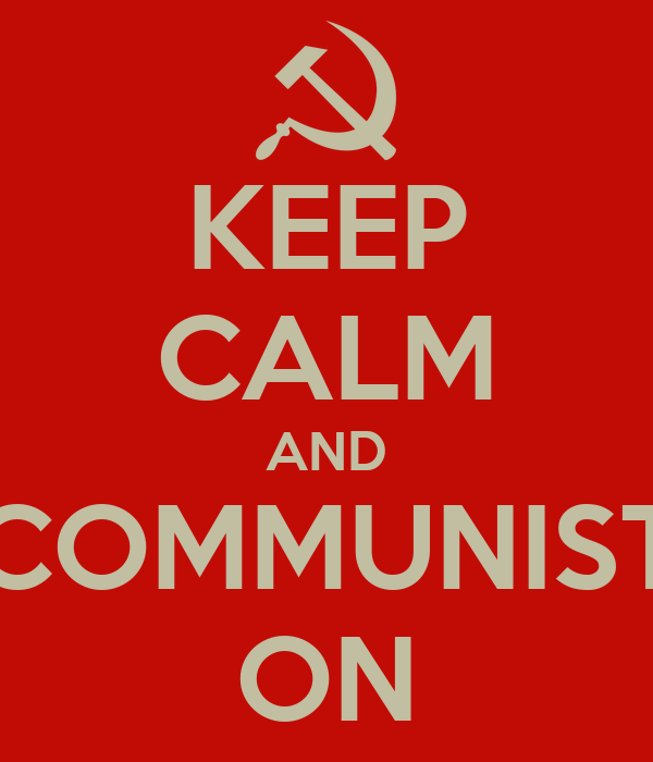 KEEP CALM AND COMMUNIST ON