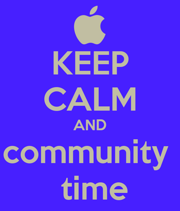 KEEP CALM AND community   time