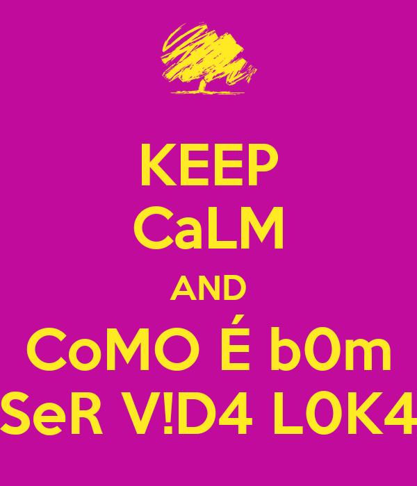 KEEP CaLM AND CoMO É b0m SeR V!D4 L0K4
